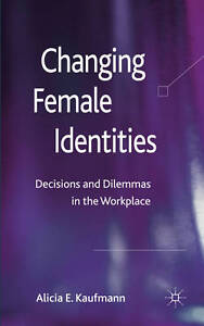 Changing Female Identities: Decisions and Dilemmas in the Workplace, Kaufmann, P