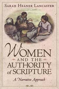 Women and the Authority of Scripture: A Narrative Approach, Lancaster, Sarah Hea