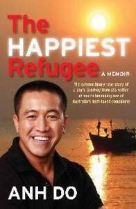 The Happiest Refugee: A Memoir by Anh Do...