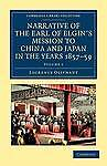 Narrative of the Earl of Elgins Mission to China and Japan, in the Years 1857, 5