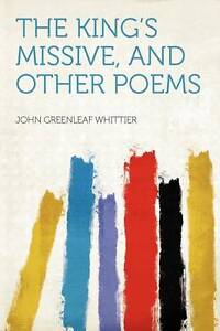 The-Kings-Missive-and-Other-Poems-by-John-Greenleaf-Whittier-Paperback-2012