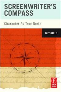 Screenwriter's Compass: Character As True North by Guy Gallo (Paperback, 2012)