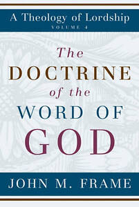 The Doctrine of the Word of God by Frame, John M. -Hcover