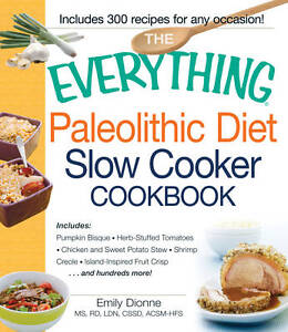 The Everything® Paleolithic Diet Slow Cooker Cookbook: Includes: Pumpkin Bisque