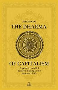 Good, The Dharma of Capitalism: A Guide to Mindful Decision Making in the Busine