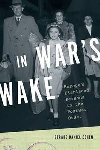 In War's Wake: Europe's Displaced Persons in the Postwar Order (Oxford Studies i