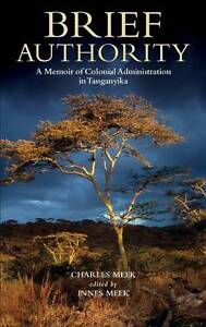 Brief Authority: A Memoir of Colonial Administration in Tanganyika by Charles...