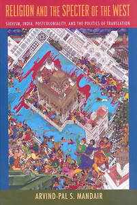 Religion and the Specter of the West – Sikhism, India, Postcoloniality, an
