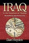 Iraq: In the Crosshairs of Destiny (He by Hayden, Dan -Hcover
