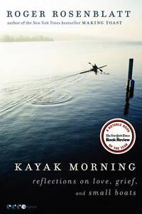Kayak Morning: Reflections on Love, Grief, and Small Boats by Roger...