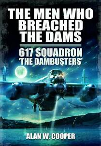 The Men Who Breached the Dams: 617 Squadron The Dambusters by Alan W. Cooper...