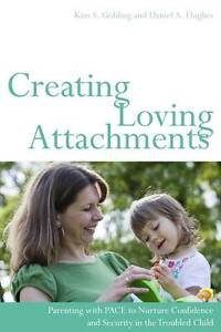 Creating Loving Attachments: Parenting with PACE to Nurture Confidence and Secur