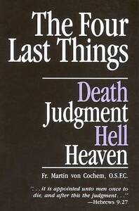 The Four Last Things: Death, Judgement, Heaven, Hell by Martin Von Cochem...