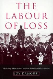 The Labour of Loss: Mourning, Memory and Wartime Bereavement in Australia (Stud
