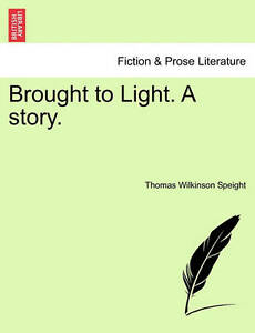NEW Brought to Light. A story. by Thomas Wilkinson Speight