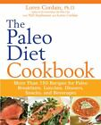 The Paleo Diet Cookbook : More Than 150 Recipes for Paleo Breakfasts, Lunches, Dinners, Snacks, and Beverages by Loren Cordain (2010,...