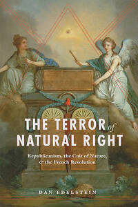 The Terror of Natural Right – Republicanism, the Cult of Nature and the Fr