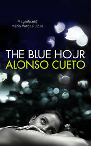 NEW The Blue Hour by Alonso Cueto