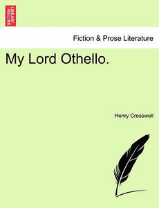 NEW My Lord Othello. by Henry Cresswell