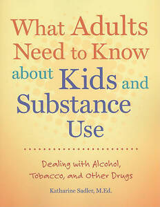 What Adults Need To Know About Kids & Substance Use By Katharine Sadler NEW