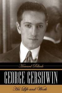 George Gershwin: His Life and Work, Pollack, Howard, New Book