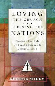 Loving the Church . . . Blessing the Nations: Pursuing the Role of Local Churche