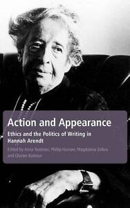 Action and Appearance Ethics and the Politics of Writing in Hannah Arendt, , Ne