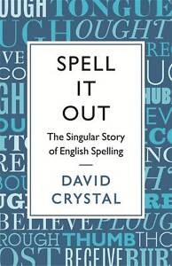 Spell-it-Out-The-Story-of-English-Spelling-by-David-Crystal-Hardback-2012