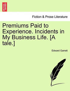 Premiums Paid to Experience. Incidents in My Business Life. [A Tale.] -Paperback