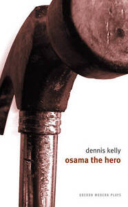 Osama the Hero, Dennis Kelly