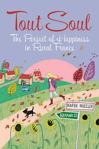 Tout-Soul-The-Pursuit-of-Happiness-in-Rural-France-Karen-Wheeler-Used-Good-B