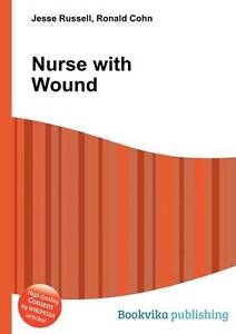 Nurse with Wound by Book on Demand Paperback 2012 - Norwich, United Kingdom - Nurse with Wound by Book on Demand Paperback 2012 - Norwich, United Kingdom