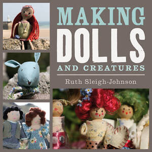 Making Dolls and Creatures by Sleigh-Johnson, Ruth ( Author ) ON Mar-29-2012, Pa