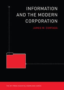 Information and the Modern Corporation, James W Cortada