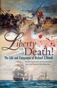 LIBERTY OR DEATH!: The Life and Campaigns of Richard L. Vowell: British Legionnn
