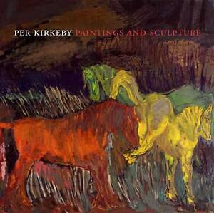 Per Kirkeby: Paintings and Sculpture by Dorothy M. Kosinski, Klaus Ottmann...