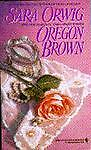 Oregon Brown, Sara Orwig, 0553560883