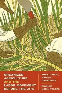 Organized Agriculture and the Labor Movement Before the UFW, Dionicio Nodin Vald