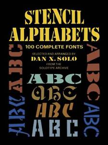 NEW Stencil Alphabets: 100 Complete Fonts (Lettering, Calligraphy, Typography)