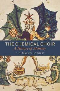 The-Chemical-Choir-A-History-of-Alchemy-9781441132970