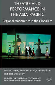 Theatre and Performance in the Asia-Pacific: Regional Modernities in the Global