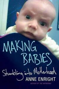 Making Babies: Stumbling into Motherhood by Anne Enright (Hardback, 2012)