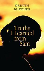 Truths I Learned from Sam by Kristin Butcher (Paperback, 2013)
