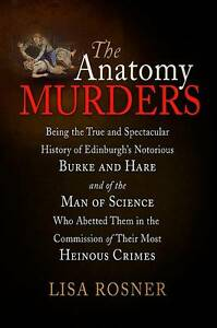 Rosner, Lisa, The Anatomy Murders: Being the True and Spectacular History of Edi