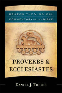 """Brazos Theological Commentary Proverbs & Ecclesiastes"" Daniel J Treier ; HC/DJ"