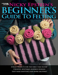 NEW Nicky Epstein's Beginner's Guide to Felting £8.49 FREE Postage