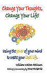 Change Your Thoughts, Change Your Life: Using the Power of Your Mind to Create Y