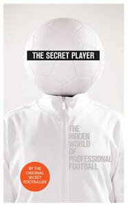 The Secret Player -The hidden world of professional football and footballers