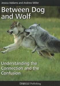 Between Dog and Wolf: Understanding the Connection and the Confusion  BOOK NEW