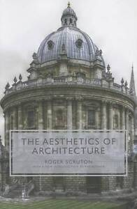 NEW The Aesthetics of Architecture by Roger Scruton